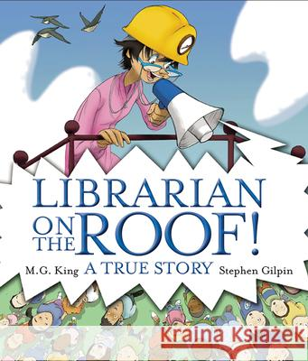 Librarian on the Roof!: A True Story M. G. King Stephen Gilpin 9780807545126