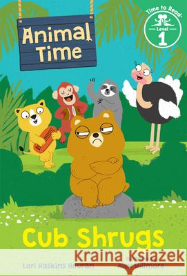 Cub Shrugs (Animal Time: Time to Read, Level 1) Lori Haskins Houran Alex Willmore 9780807571927