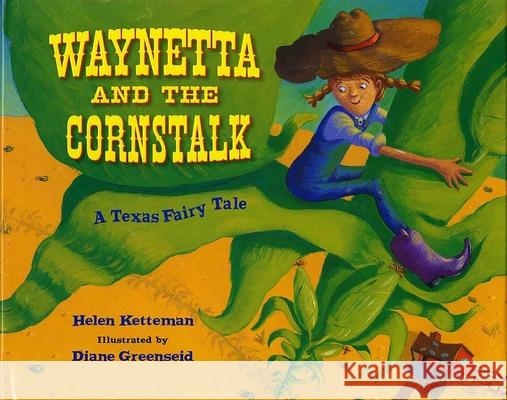Waynetta and the Cornstalk: A Texas Fairy Tale Helen Ketteman Diane Greenseid 9780807586884 Albert Whitman & Company