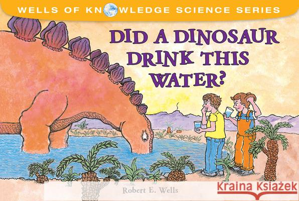 Did a Dinosaur Drink This Water? Robert E. Wells 9780807588406