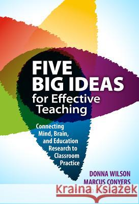 Five Big Ideas for Effective Teaching: Connecting Mind, Brain, and Education Research to Classroom Practice Donna Wilson A02                                      Marcus Conyers 9780807754252