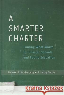 A Smarter Charter: Finding What Works for Charter Schools and Public Education Richard D. Kahlenberg Halley Potter 9780807755808