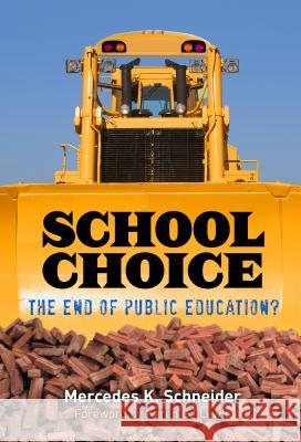 School Choice: The End of Public Education? Mercedes Schneider 9780807757253