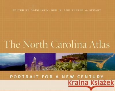 The North Carolina Atlas : Portrait for a New Century Douglas M., Jr. Orr Alfred W. Stuart James B. Hunt 9780807825075