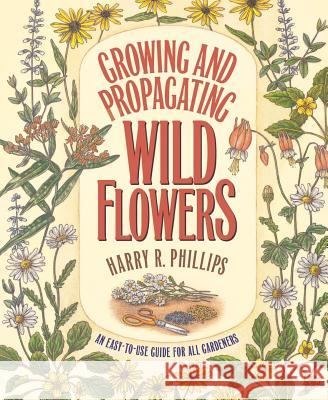 Growing and Propagating Wild Flowers Harry R. Phillips C. Ritchie Bell Dorothy S. Wilbur 9780807841310