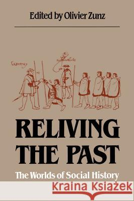 Reliving the Past : The Worlds of Social History Olivier Zunz David William Cohen Charles Tilly 9780807841372 University of North Carolina Press