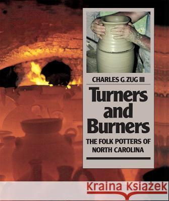 Turners and Burners: The Folk Potters of North Carolina Charles G. Zug 9780807842768