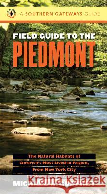 Field Guide to the Piedmont: The Natural Habitats of America's Most Lived-In Region, from New York City to Montgomery, Alabama Michael A. Godfrey 9780807846711