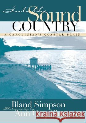 Into the Sound Country: A Carolinian's Coastal Plain Bland Simpson Ann Cary Simpson Ann Cary Simpson 9780807846865