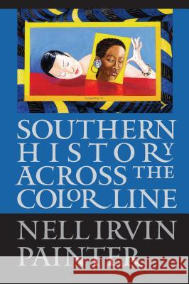 Southern History Across the Color Line Nell Irvin Painter 9780807853603