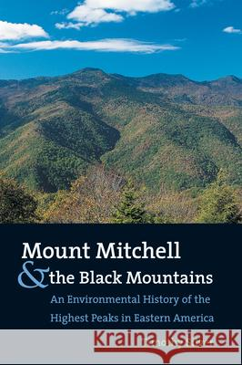 Mount Mitchell and the Black Mountains: An Environmental History of the Highest Peaks in Eastern America Timothy Silver 9780807854235