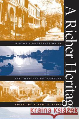 A Richer Heritage : Historic Preservation in the Twenty-First Century Robert E. Stipe 9780807854518
