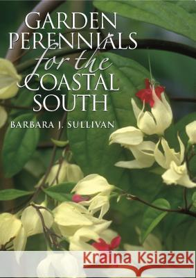 Garden Perennials for the Coastal South Barbara J. Sullivan 9780807854730