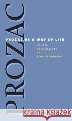 Prozac as a Way of Life Carl Elliott Tod Chambers 9780807855515