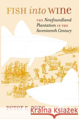 Fish Into Wine: The Newfoundland Plantation in the Seventeenth Century Peter Edward Pope 9780807855768