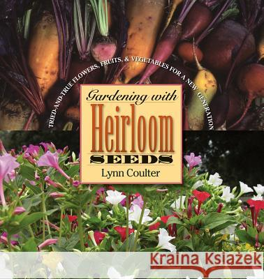 Gardening with Heirloom Seeds: Tried-And-True Flowers, Fruits, and Vegetables for a New Generation Lynn Coulter 9780807856802