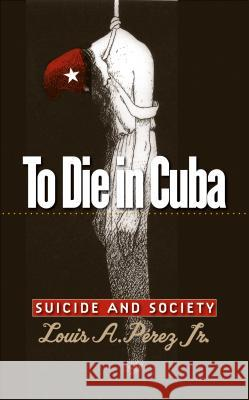 To Die in Cuba Louis A., Jr. Perez 9780807858165