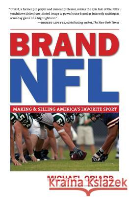 Brand NFL: Making and Selling America's Favorite Sport Michael Oriard 9780807871560