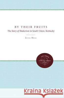 By Their Fruits: The Story of Shakerism in South Union, Kentucky Julia Neal   9780807879290