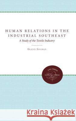 Human Relations in the Industrial Southeast : A Study of the Textile Industry Glenn Gilman   9780807879917
