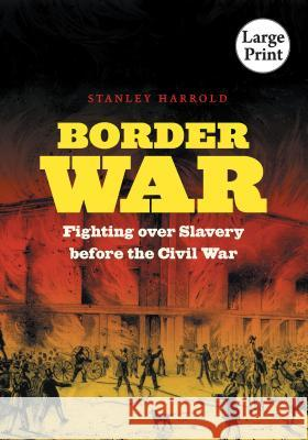 Border War: Fighting Over Slavery Before the Civil War Stanley Harrold 9780807899694