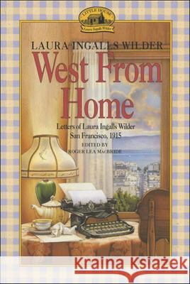West from Home: Letters of Laura Inglallswilder, San Francisco 1915 Laura Ingalls Wilder Roger Lea MacBride 9780808510802 Tandem Library