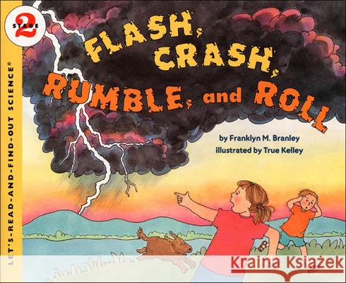 Flash, Crash, Rumble, and Roll Franklyn Mansfield Branley True Kelley True Kelley 9780808535799