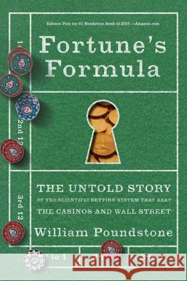 Fortune's Formula: The Untold Story of the Scientific Betting System That Beat the Casinos and Wall Street William Poundstone 9780809045990