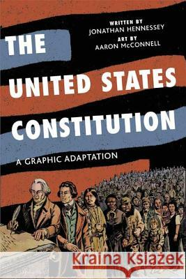 The United States Constitution: A Graphic Adaptation Jonathan Hennessey Aaron McConnell 9780809094707