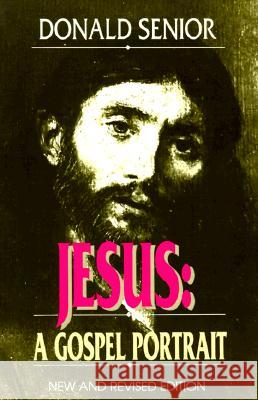 Jesus: A Gospel Portrait Donald Senior 9780809133383 Paulist Press