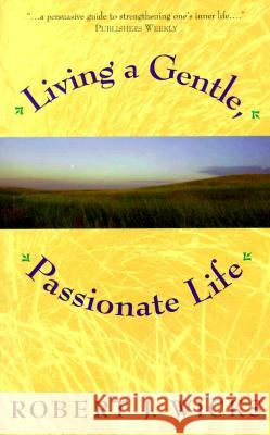 Living a Gentle, Passionate Life Robert J. Wicks 9780809139446