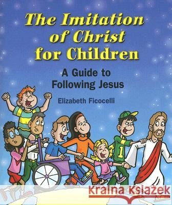 The Imitation of Christ for Children: A Guide to Following Jesus Elizabeth Ficocelli Chris Sabatino 9780809167333