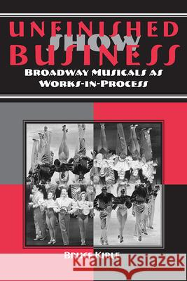 Unfinished Show Business: Broadway Musicals as Works-In-Process Bruce Kirle 9780809326679