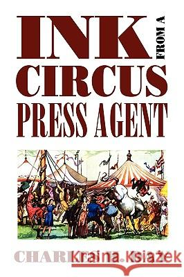 Ink from a Circus Press Agent: An Anthology of Circus History Charles H. Day William L. Slout 9780809513024