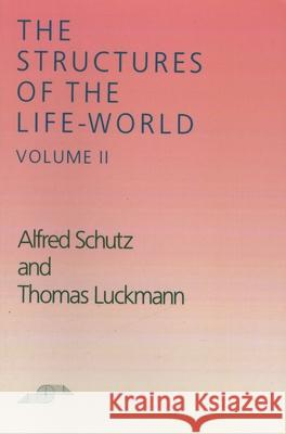The Structures of the Life-World, Vol. 2 Alfred Schutz David J. Parent Richard M. Zaner 9780810108332