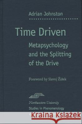 Time Driven : Metapsychology and the Splitting of the Drive Adrian Johnston Slavoj Zizek 9780810122048
