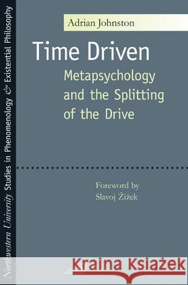 Time Driven : Metapsychology and the Splitting of the Drive Adrian Johnston Slavoj Zizek 9780810122055