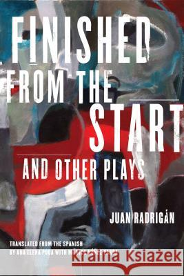 Finished from the Start and Other Plays Juan Radrigan Ana Puga Monica Nunez-Parra 9780810123427