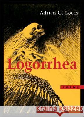 Logorrhea : Poems Adrian C. Louis 9780810151789
