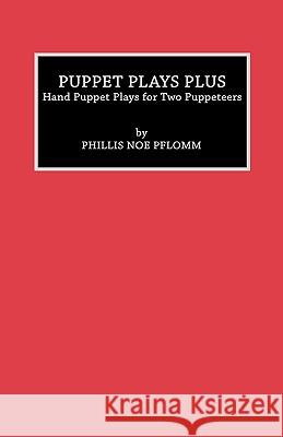 Puppet Plays Plus: Hand Puppet Plays for Two Puppeteers Phyllis Noe Pflomm 9780810827387