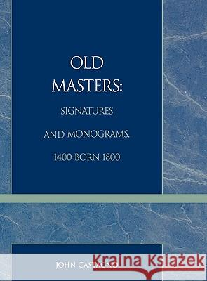 Old Masters Signatures and Monograms, 1400-Born 1800 John Castagno 9780810830820
