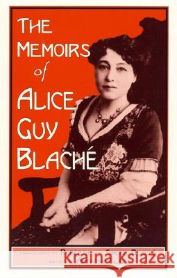 The Memoirs of Alice Guy Blach Alice Guy Roberta And Simone Blach- Anthony Slide 9780810831049