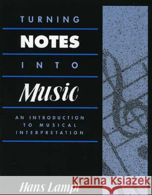 Turning Notes Into Music : An Introduction to Musical Interpretation Hans Lampl 9780810831650