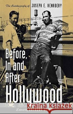 Before, in and After Hollywood: The Life of Joseph E. Henabery Anthony Slide Joseph Henabery 9780810832008