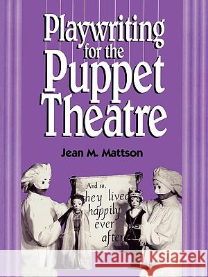 Playwriting for Puppet Theatre Jean M. Mattson 9780810833241