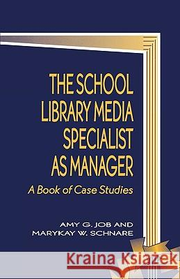 The School Library Media Specialist as Manager : A Book of Case Studies Amy G. Job MaryKay W. Schnare 9780810833630