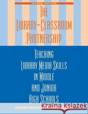 The Library-Classroom Partnership : Teaching Library Media Skills in Middle and Junior High Schools Rosann Jweid Margaret Rizzo 9780810834767