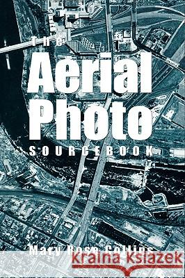 The Aerial Photo Sourcebook Mary Rose Collins 9780810835191