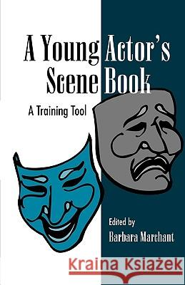A Young Actor's Scene Book: A Training Tool Barbara Marchant 9780810839021