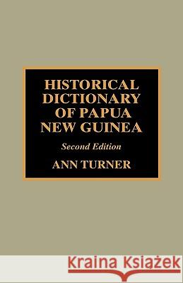 Historical Dictionary of Papua New Guinea Ann Turner 9780810839366